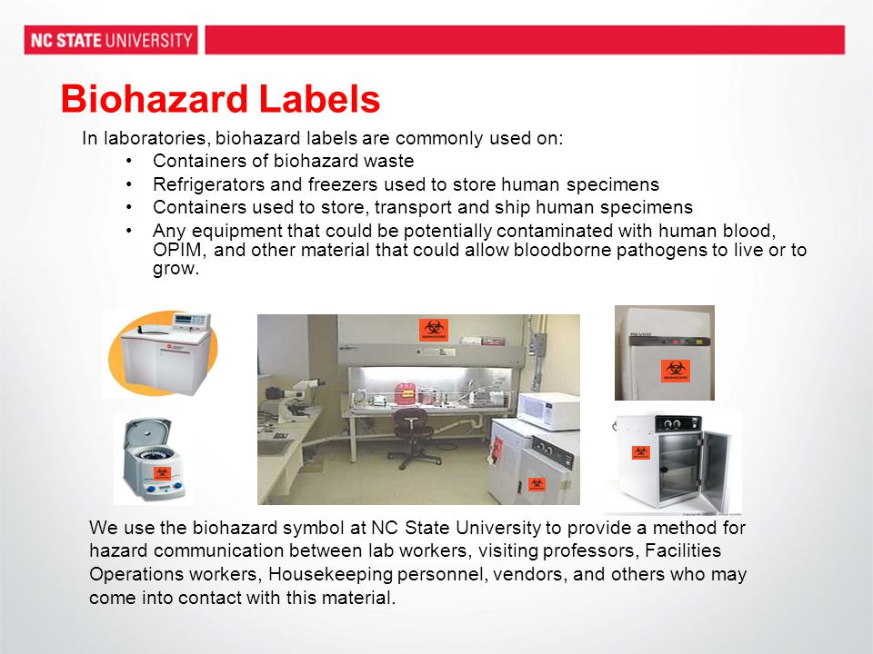 Biohazard Labels In laboratories, biohazard labels are commonly used on: Containers of biohazard waste.