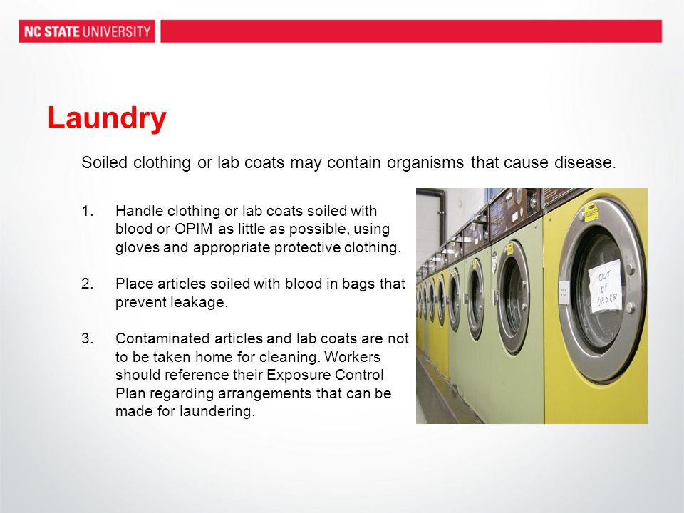 Laundry Soiled clothing or lab coats may contain organisms that cause disease.