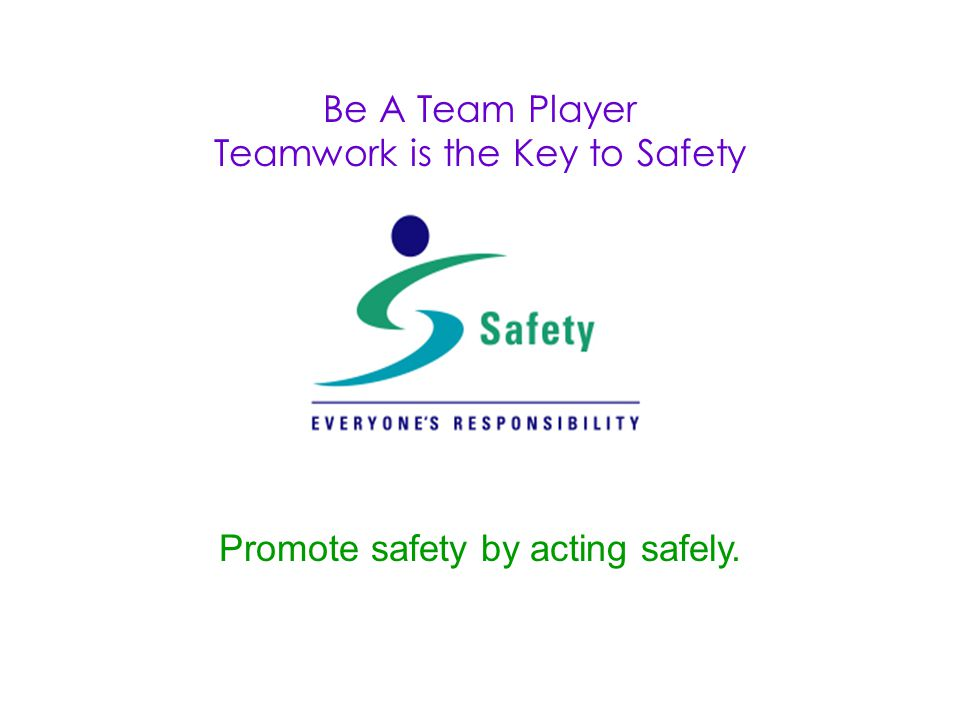 Be A Team Player Teamwork is the Key to Safety