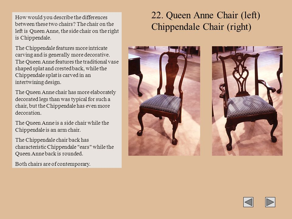 22. Queen Anne Chair (left) Chippendale Chair (right)