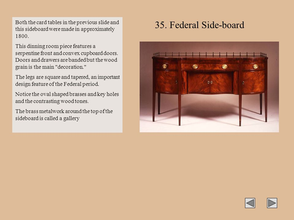 Both the card tables in the previous slide and this sideboard were made in approximately 1800.