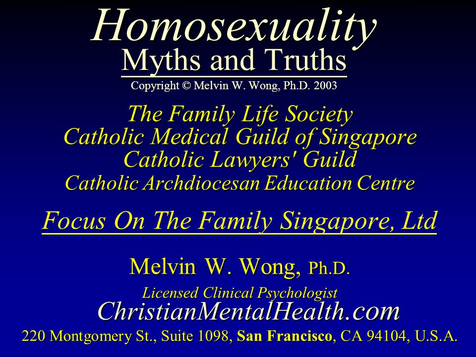 Homosexuality Myths and Truths Copyright © Melvin W. Wong, Ph.D. 2003