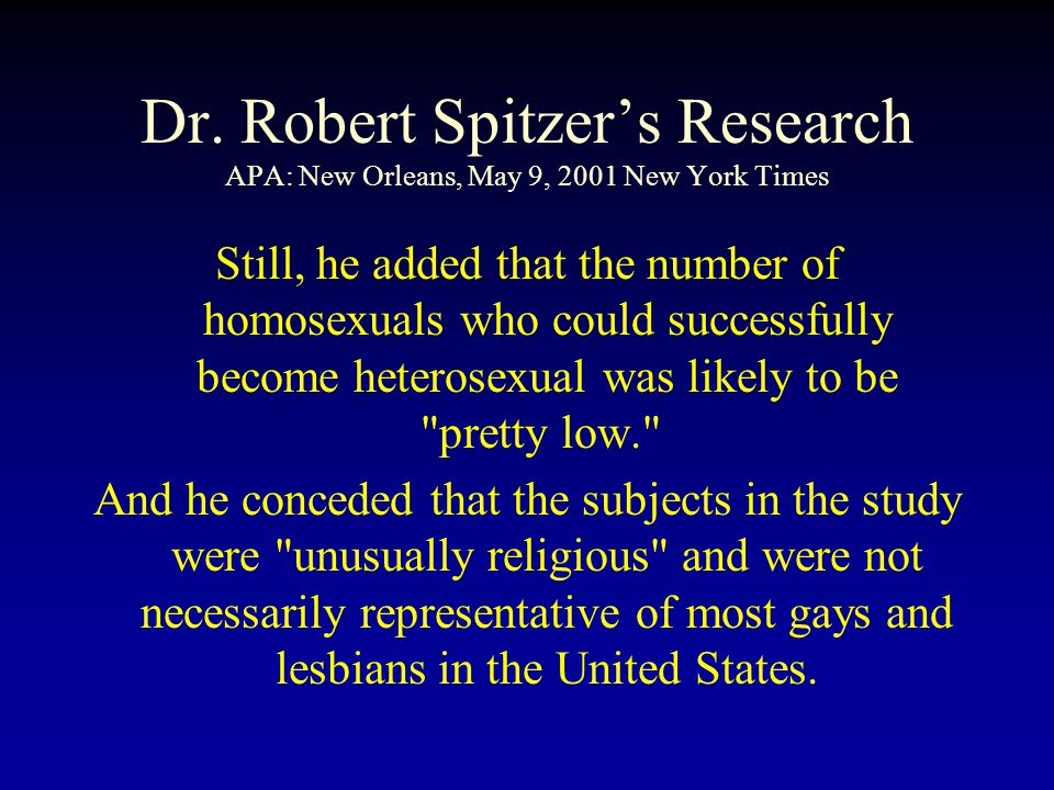 Dr. Robert Spitzer's Research APA: New Orleans, May 9, 2001 New York Times