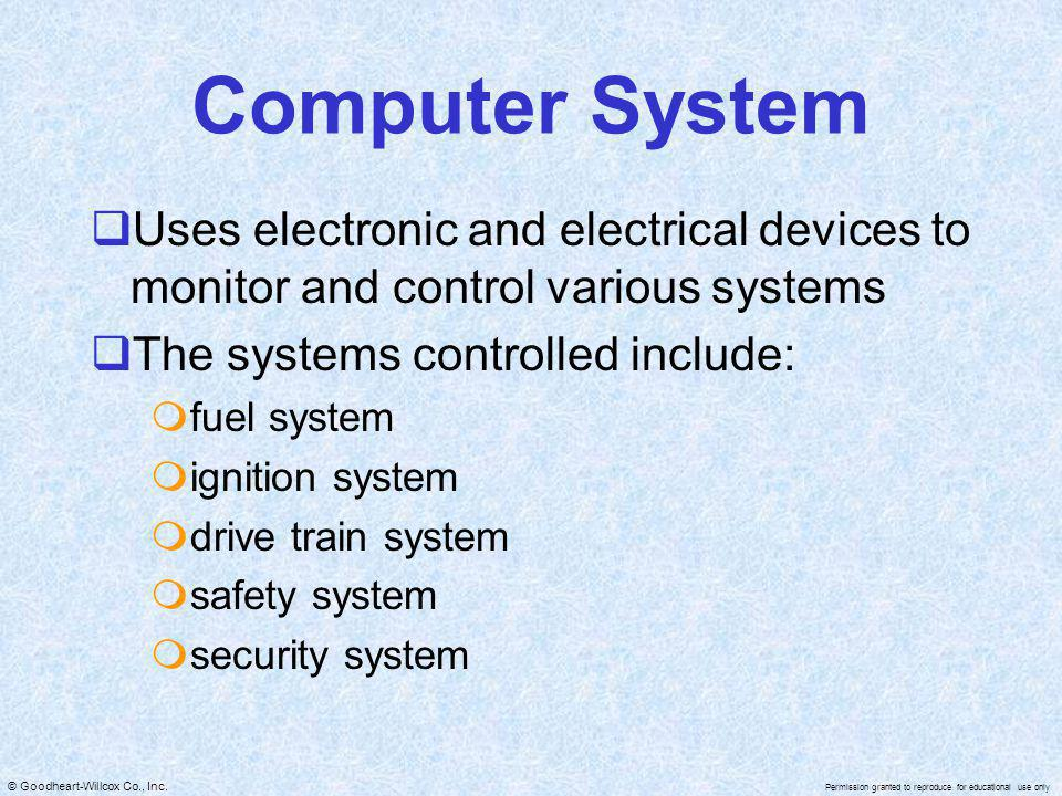 Computer System Uses electronic and electrical devices to monitor and control various systems. The systems controlled include: