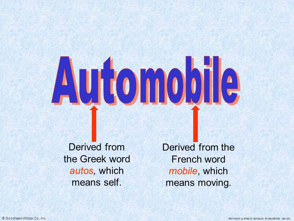 Auto mobile Derived from the Greek word autos, which means self.