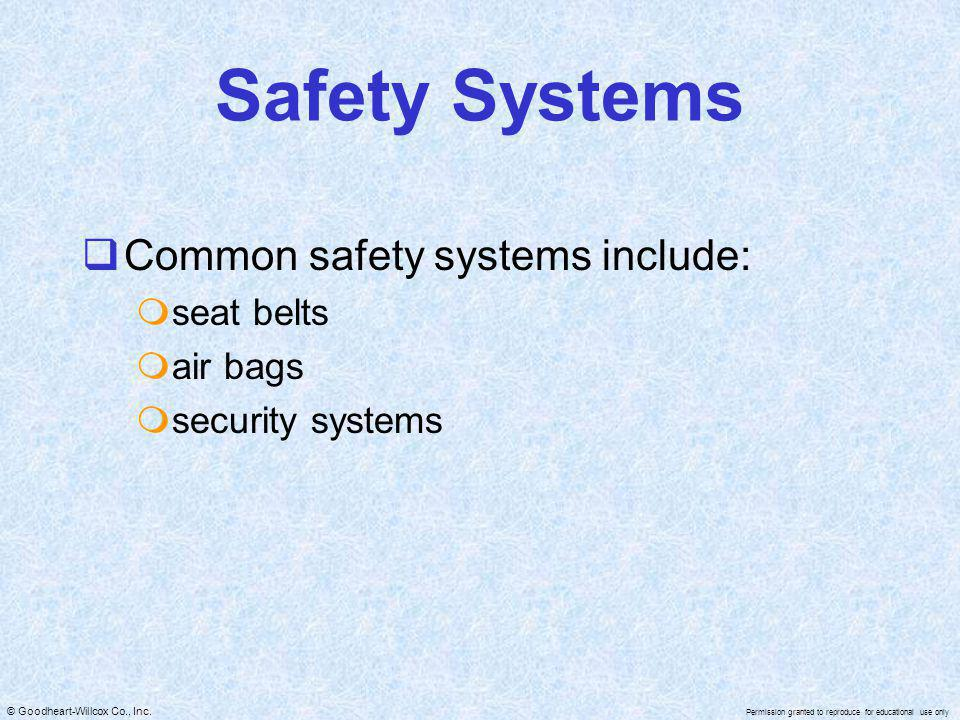 Safety Systems Common safety systems include: seat belts air bags