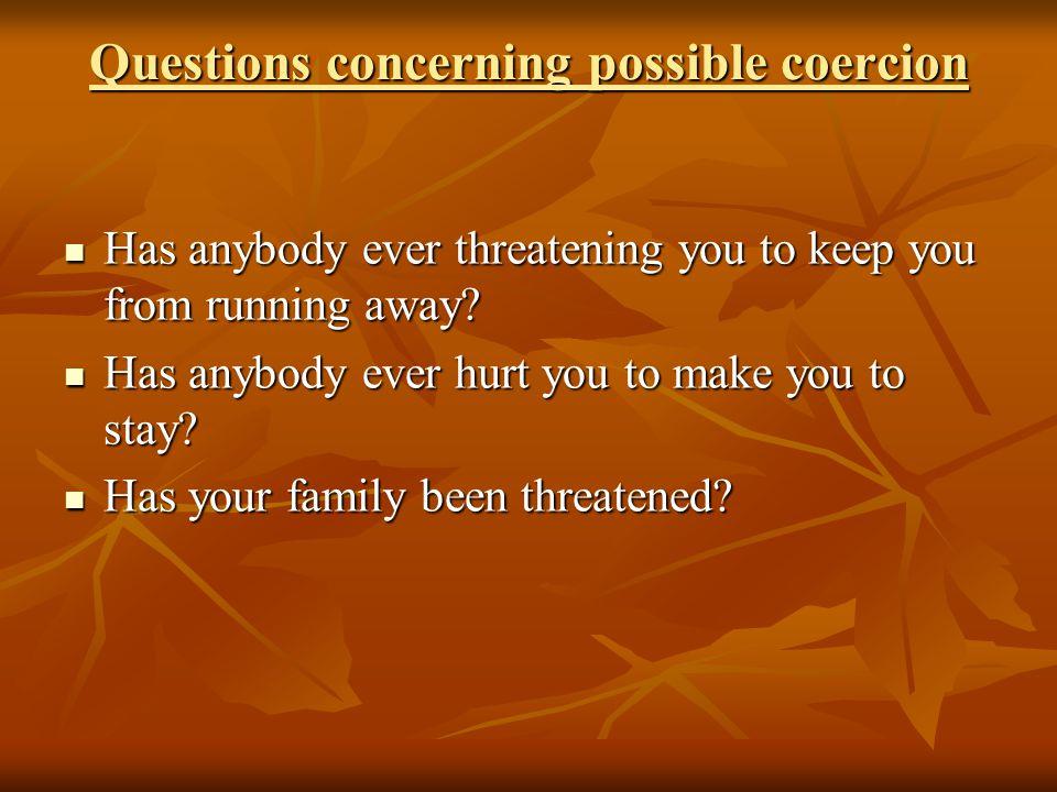 Questions concerning possible coercion