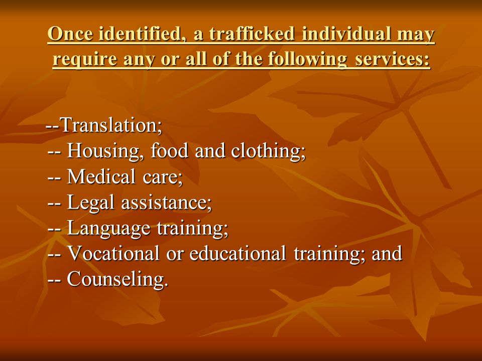 Once identified, a trafficked individual may require any or all of the following services: