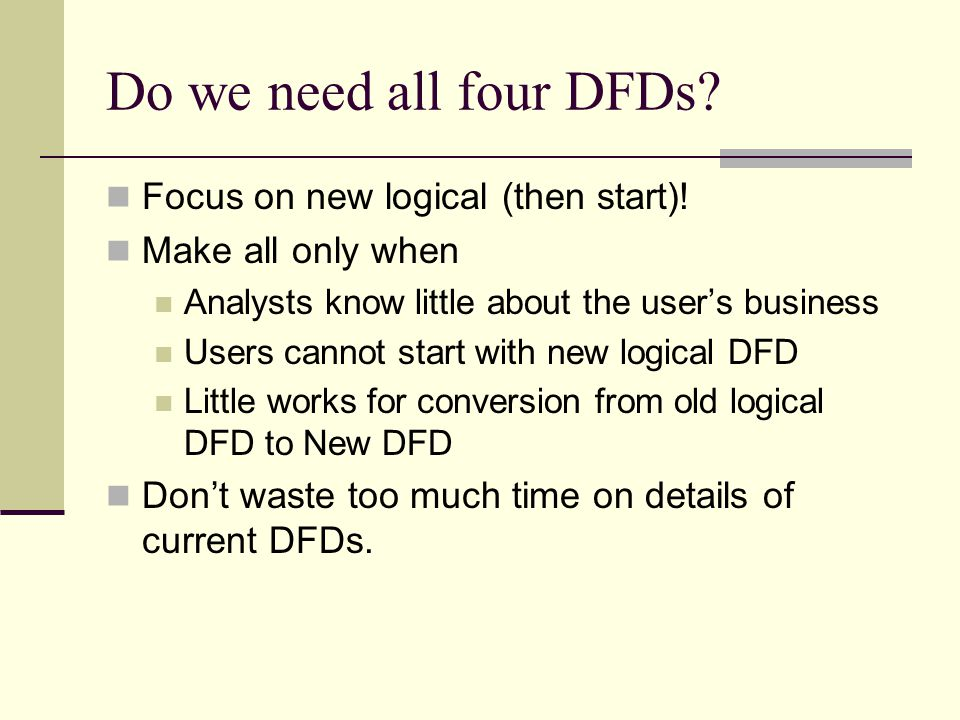 Do we need all four DFDs Focus on new logical (then start)!