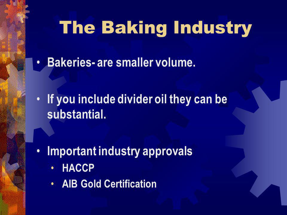 The Baking Industry Bakeries- are smaller volume.