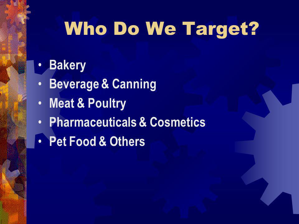 Who Do We Target Bakery Beverage & Canning Meat & Poultry