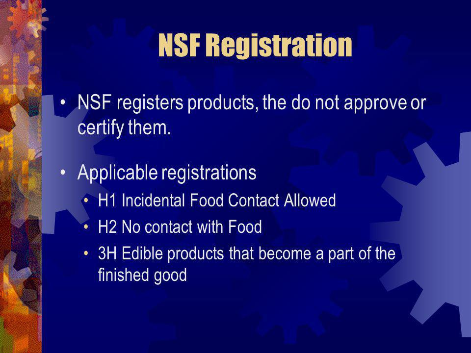 NSF Registration NSF registers products, the do not approve or certify them. Applicable registrations.
