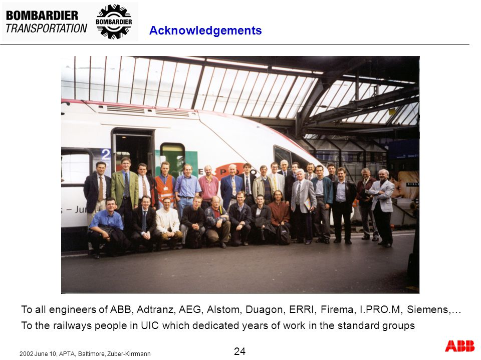Acknowledgements To all engineers of ABB, Adtranz, AEG, Alstom, Duagon, ERRI, Firema, I.PRO.M, Siemens,…