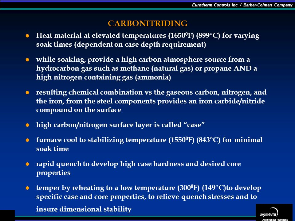 CARBONITRIDING Heat material at elevated temperatures (16500F) (899°C) for varying soak times (dependent on case depth requirement)