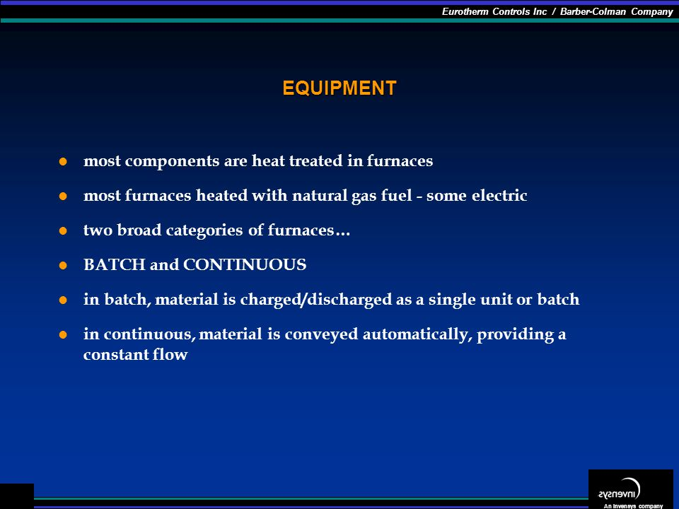EQUIPMENT most components are heat treated in furnaces