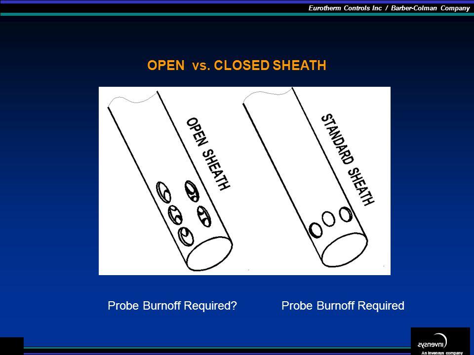 OPEN vs. CLOSED SHEATH Probe Burnoff Required Probe Burnoff Required