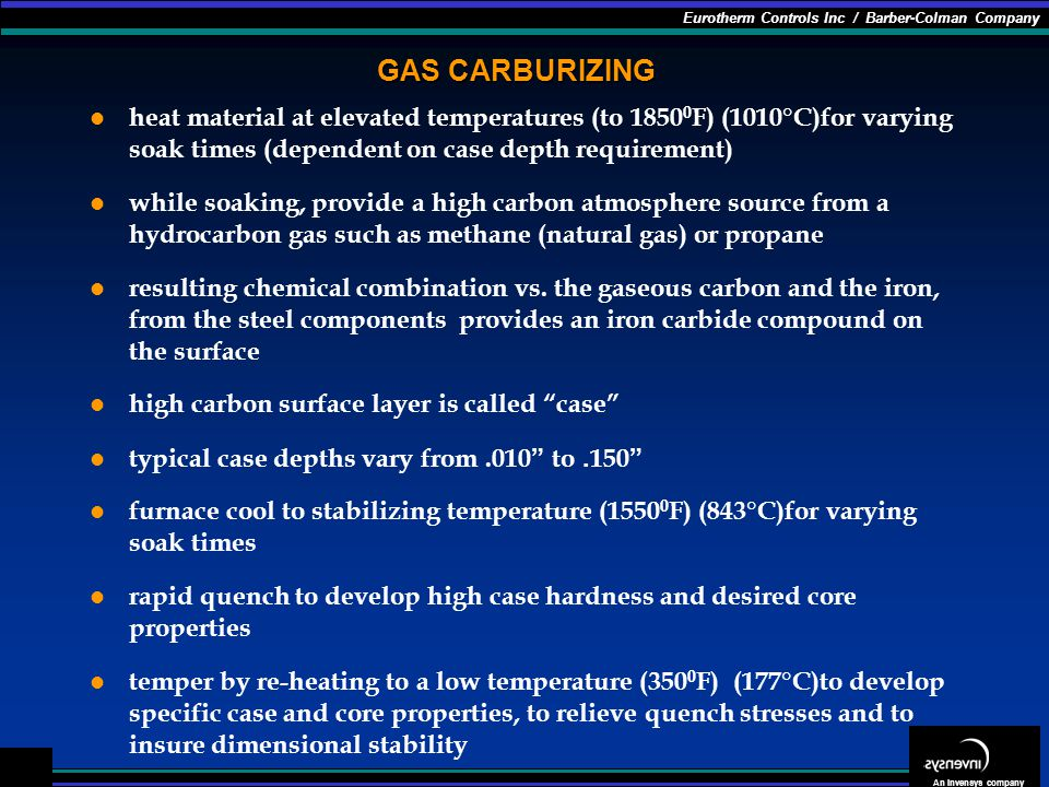 GAS CARBURIZING heat material at elevated temperatures (to 18500F) (1010°C)for varying soak times (dependent on case depth requirement)