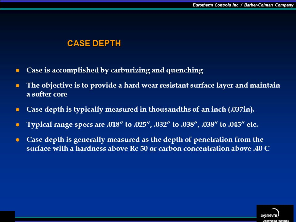 CASE DEPTH Case is accomplished by carburizing and quenching