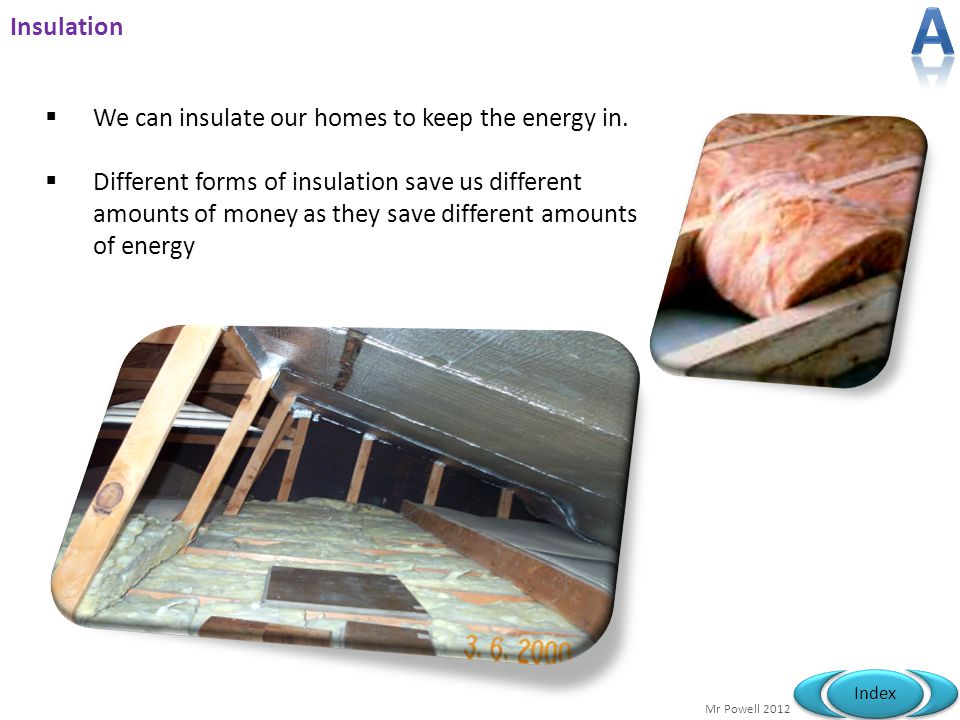 A Insulation We can insulate our homes to keep the energy in.