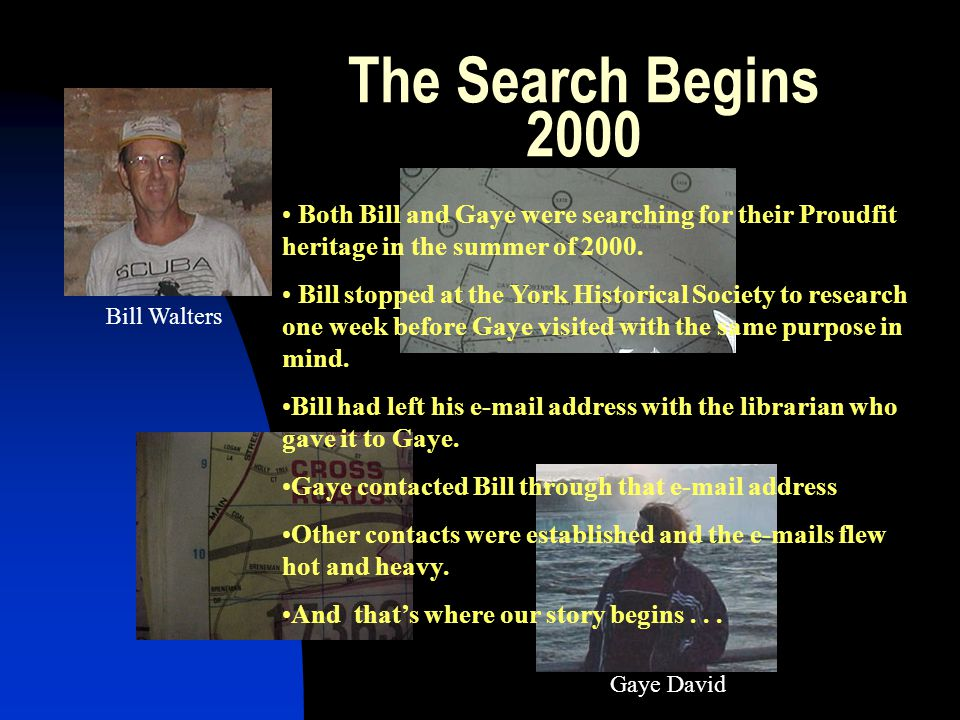 The Search Begins 2000 Both Bill and Gaye were searching for their Proudfit heritage in the summer of 2000.