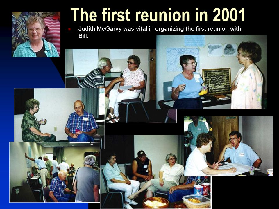 The first reunion in 2001 Judith McGarvy was vital in organizing the first reunion with Bill.