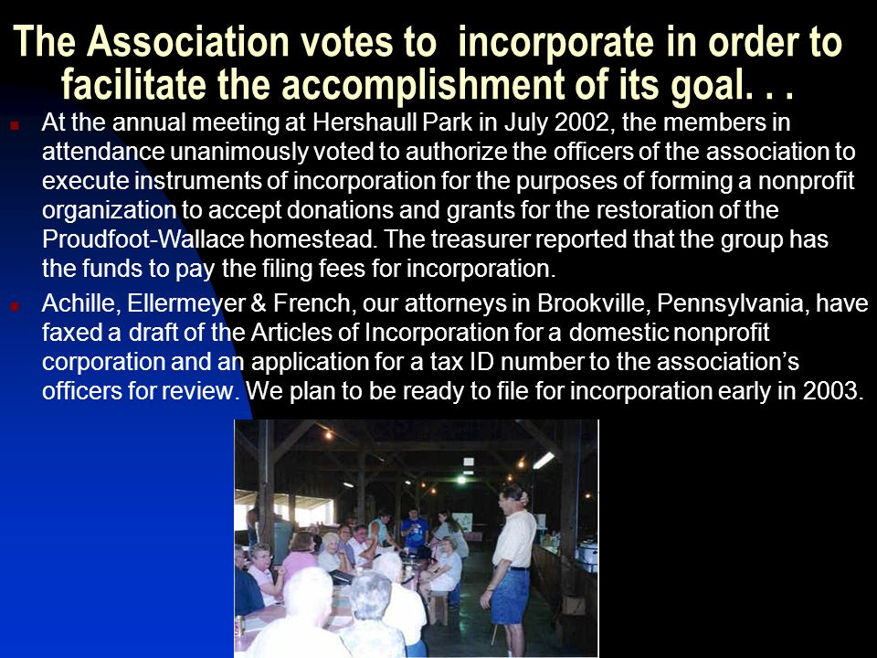 The Association votes to incorporate in order to facilitate the accomplishment of its goal. . .