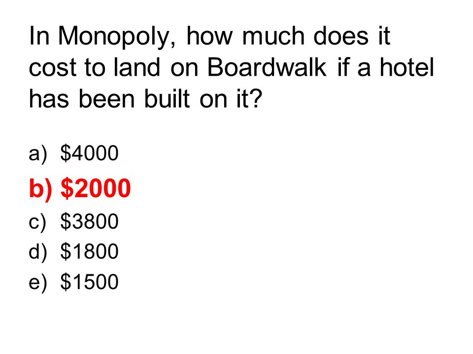In Monopoly, how much does it cost to land on Boardwalk if a hotel has been built on it
