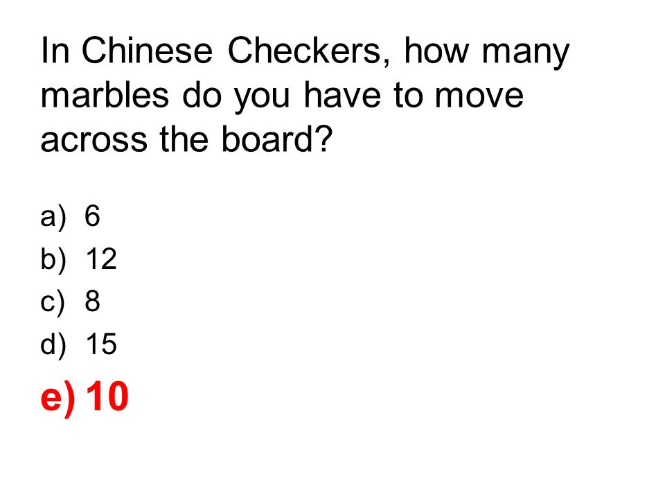 In Chinese Checkers, how many marbles do you have to move across the board
