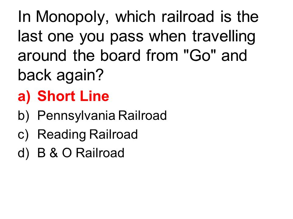 In Monopoly, which railroad is the last one you pass when travelling around the board from Go and back again