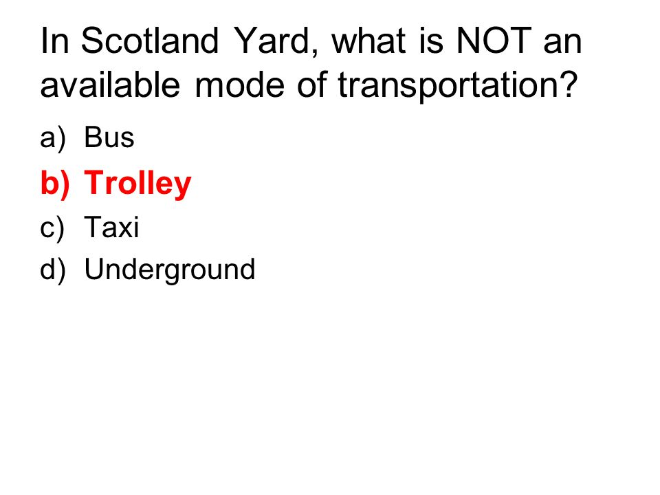 In Scotland Yard, what is NOT an available mode of transportation