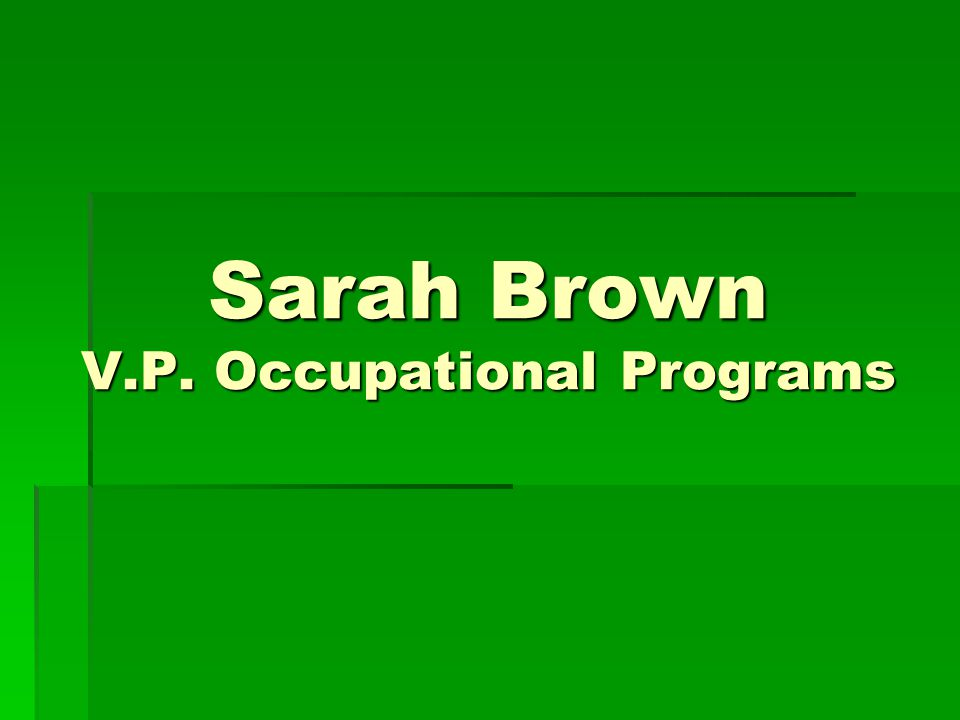 Sarah Brown V.P. Occupational Programs
