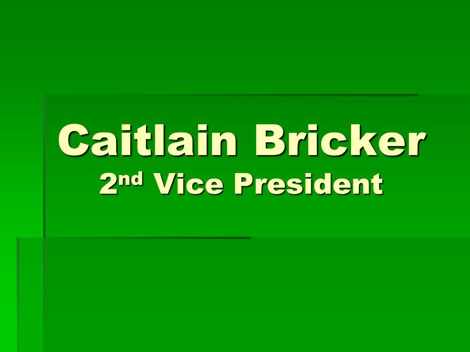 Caitlain Bricker 2nd Vice President
