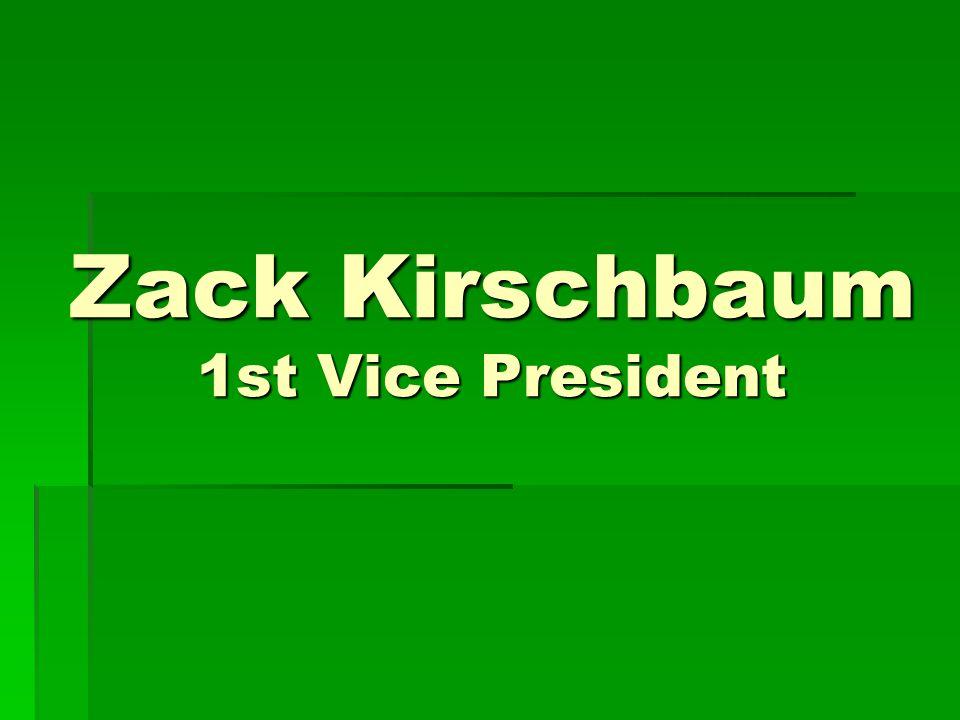 Zack Kirschbaum 1st Vice President