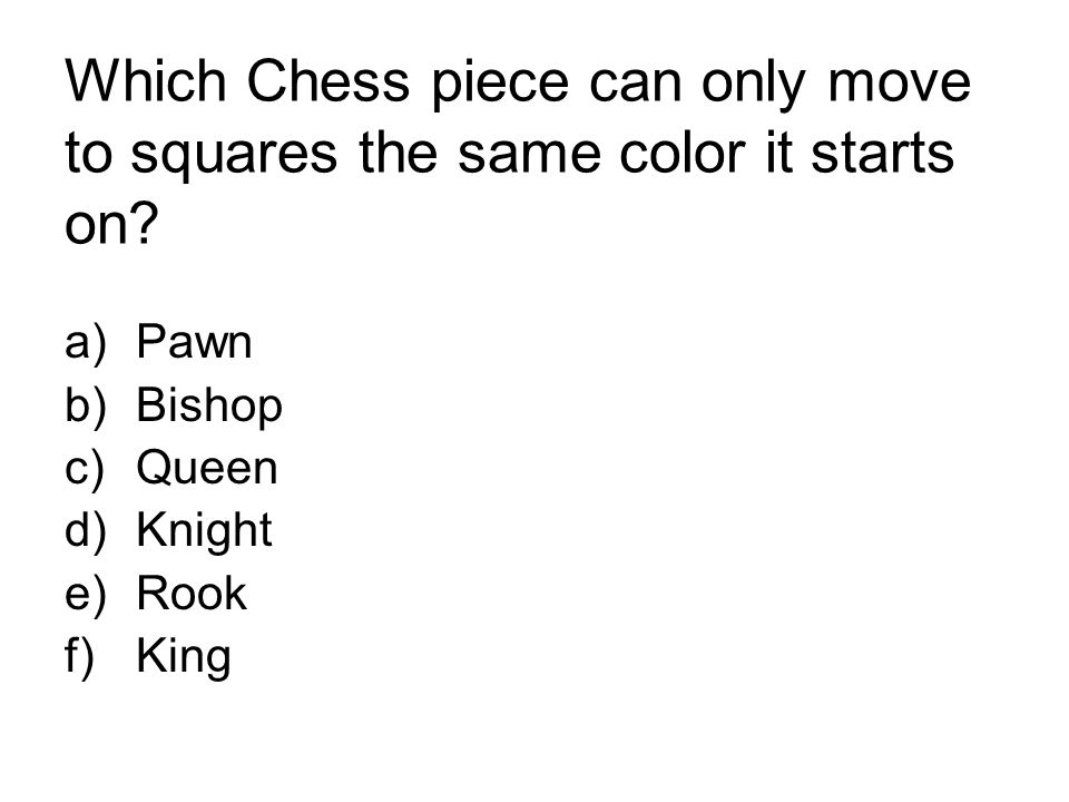 Which Chess piece can only move to squares the same color it starts on