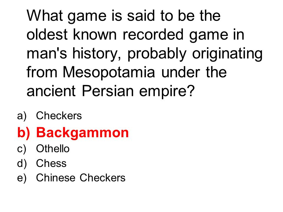 What game is said to be the oldest known recorded game in man s history, probably originating from Mesopotamia under the ancient Persian empire