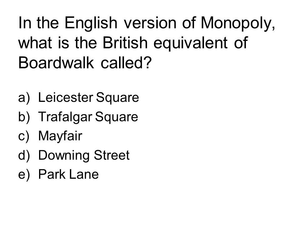 In the English version of Monopoly, what is the British equivalent of Boardwalk called