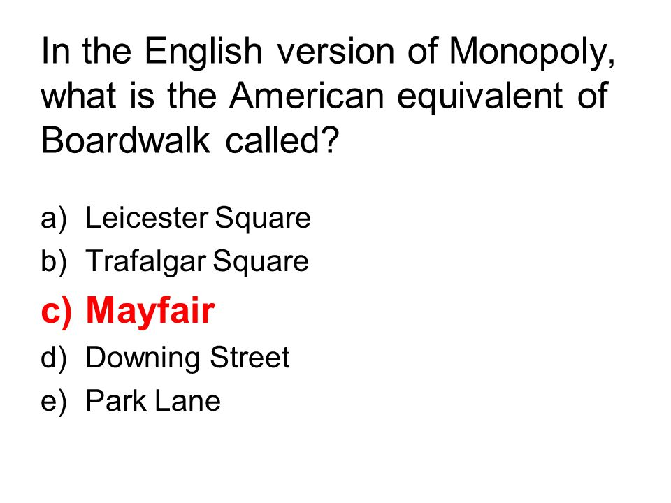 In the English version of Monopoly, what is the American equivalent of Boardwalk called