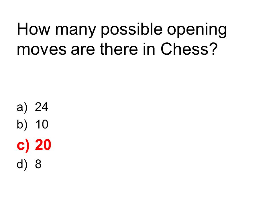 How many possible opening moves are there in Chess