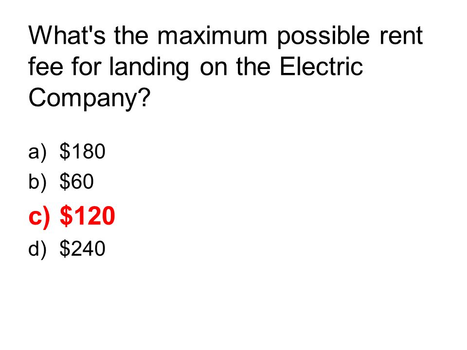 What s the maximum possible rent fee for landing on the Electric Company