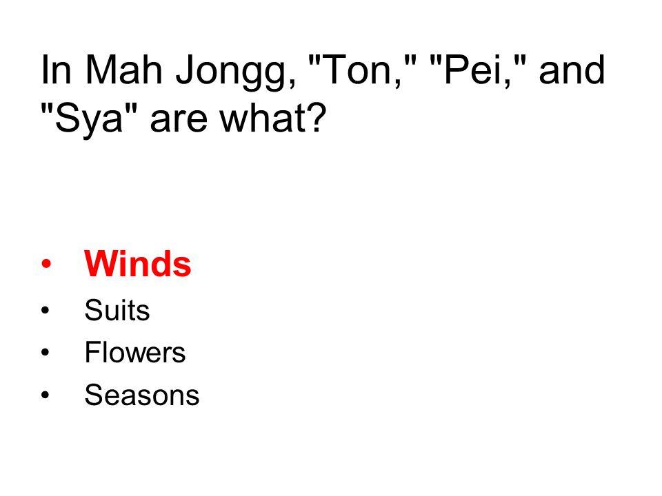 In Mah Jongg, Ton, Pei, and Sya are what