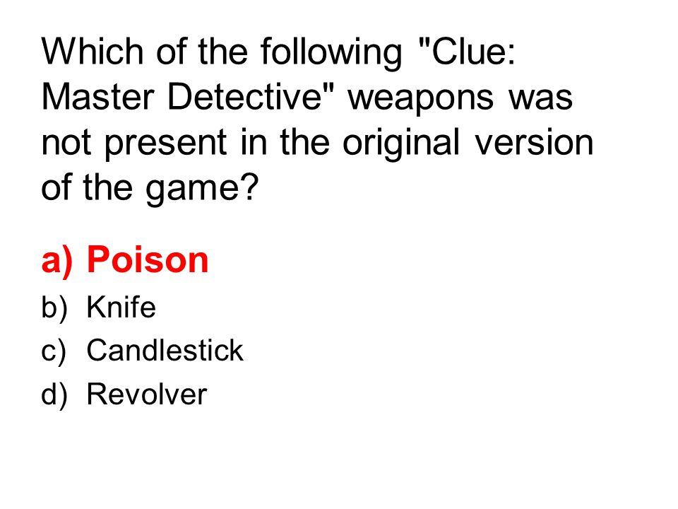 Which of the following Clue: Master Detective weapons was not present in the original version of the game