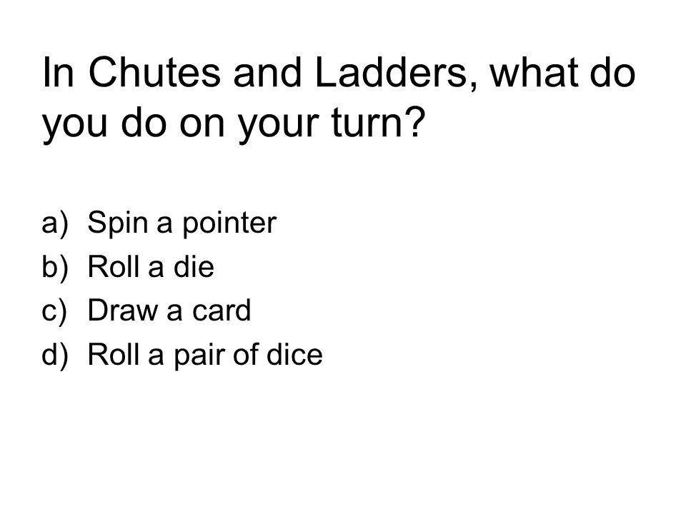 In Chutes and Ladders, what do you do on your turn