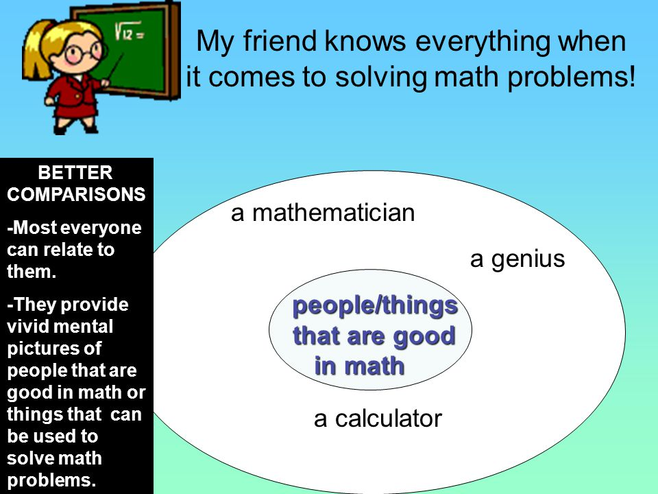 My friend knows everything when it comes to solving math problems!