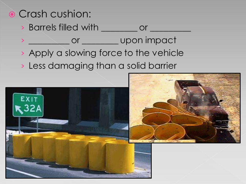 Crash cushion: Barrels filled with ________ or _________