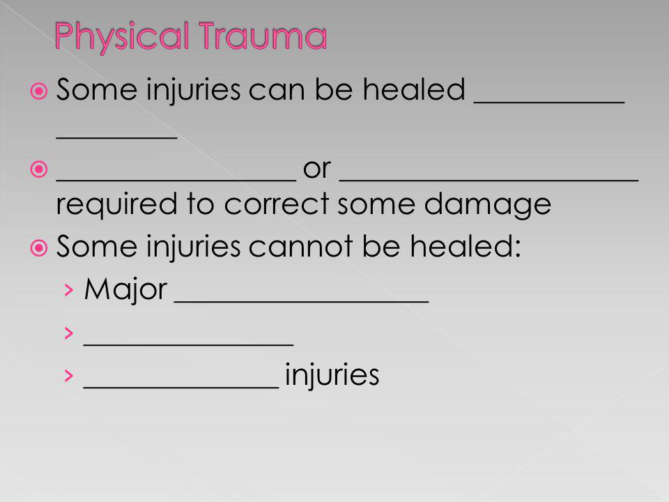 Physical Trauma Some injuries can be healed __________ ________