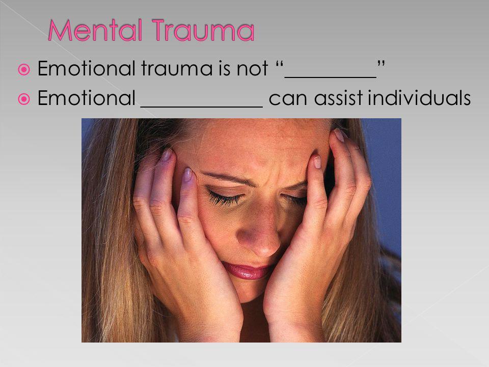 Mental Trauma Emotional trauma is not _________