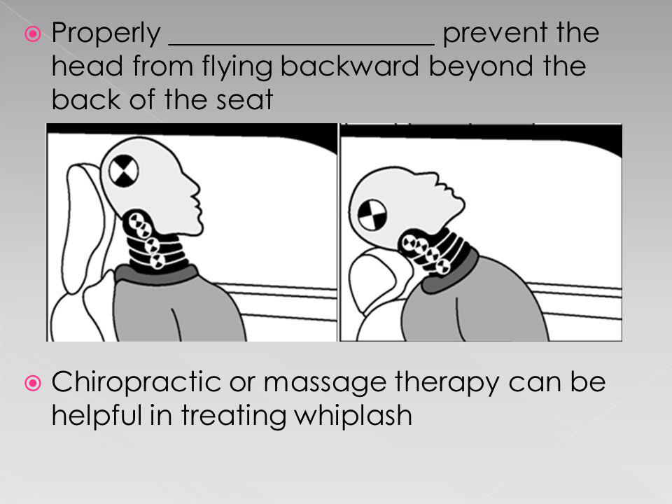 Properly ___________________ prevent the head from flying backward beyond the back of the seat