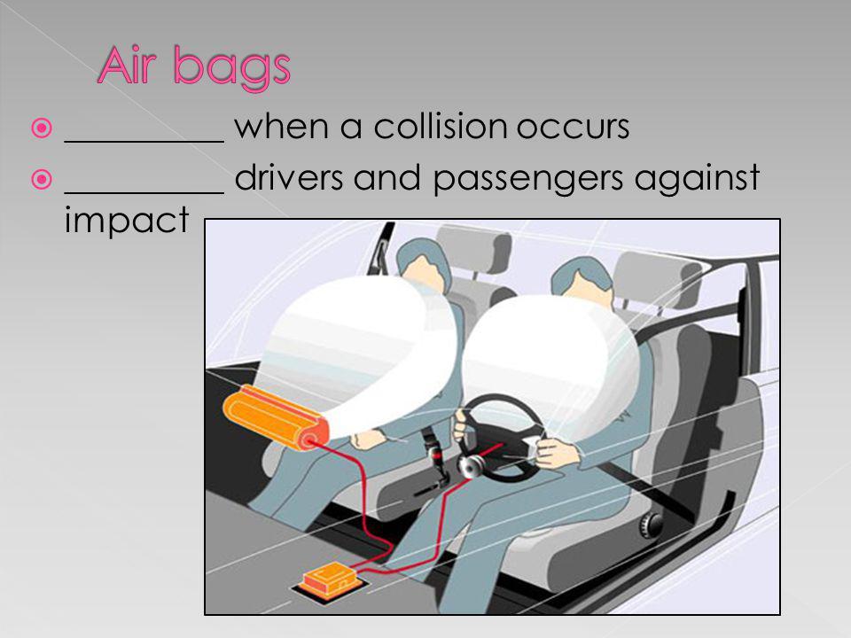 Air bags _________ when a collision occurs