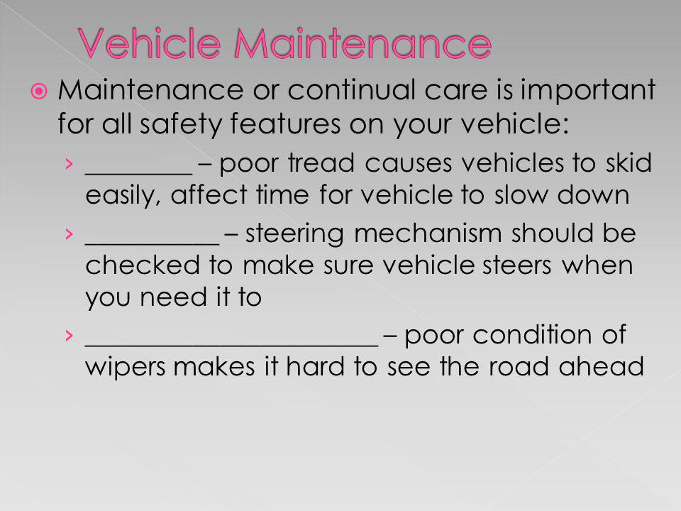 Vehicle Maintenance Maintenance or continual care is important for all safety features on your vehicle: