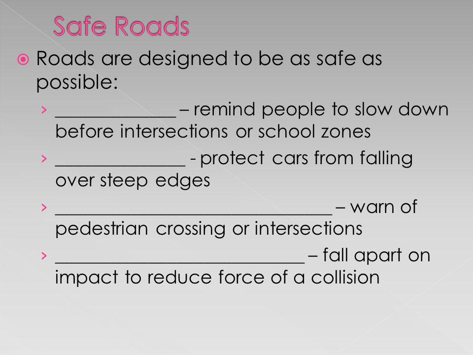 Safe Roads Roads are designed to be as safe as possible: